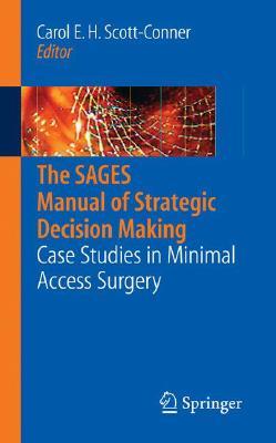 The SAGES Manual of Strategic Decision Making By Scott-Conner, Carol E. H. (EDT)/ Torres, Jose E., M.D. (EDT)/ Thepjatri, Nate, M.D. (EDT)