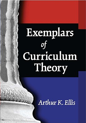 Exemplars of Curriculum Theory By Ellis, Arthur K.